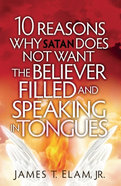 10 Reasons Satan Does Not Want the Believer Filled and Speaking in Tongues Paperback
