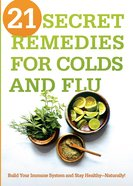 21 Secret Remedies For Colds and Flu Paperback