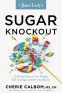 The Juice Lady's Sugar Knockout Paperback