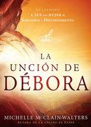 Uncin De Dbora, La (Deborah Anointing, The) Paperback