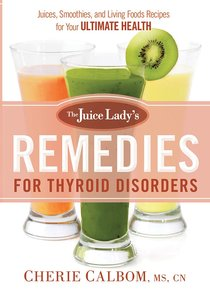 The Juice Ladys Remedies For Thyroid Disorders
