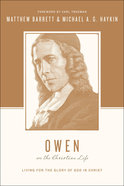 John Owen on the Christian Life - Living For the Glory of God in Christ (Theologians On The Christian Life Series) Paperback