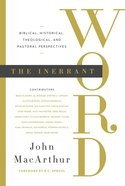The Inerrant Word: Biblical, Theological, and Pastoral Perspectives