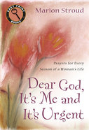 Dear God, It's Me and It's Urgent: Prayers For Every Season of a Woman's Life (Large Print) Paperback