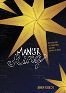 Manger King: Meditations on Christmas and the Gospel of Hope Paperback