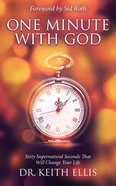 One Minute With God: Sixty Supernatural Seconds That Will Change Your Life Paperback