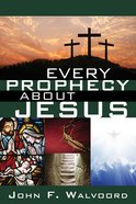 Every Prophecy About Jesus Paperback