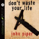 Don't Waste Your Life (5cds Unabridged) CD