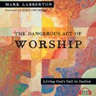 The Dangerous Act of Worship eAudio