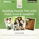 Building Family Ties With Faith, Love & Laughter eAudio