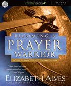 Becoming a Prayer Warrior: A Guide to Effective and Powerful Prayer (Unabridged 5 Cds) CD
