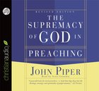 The Supremacy of God in Preaching (3 Cds Unabridged) CD