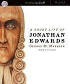 Short Life of Jonathan Edwards (Unabridged 4 Cds) CD