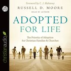 Adopted For Life: The Priority of Adoption For Christian Families & Churches (Unabridged, 6 Cds) CD