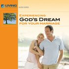 Experiencing God's Dream For Your Marriage eAudio