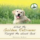 What My Golden Retriever Taught Me About God eAudio