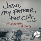 Jesus, My Father, the Cia, and Me eAudio