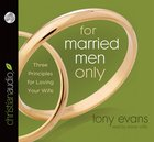 For Married Men Only: Three Principles For Loving Your Wife (Unabridged, 2 Cds) CD