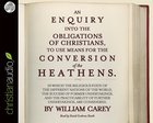 An Enquiry Into the Obligations of Christians to Use Means For the Conversion of the Heathens eAudio