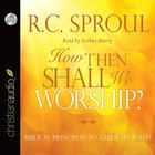 How Then Shall We Worship? (Unabridged, 5 Cds)