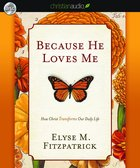 Because He Loves Me: How Christ Transforms Our Daily Life (Unabridged 5 Cds) CD