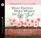 What Happens When Women Say Yes to God (Unabridged 4cds) CD