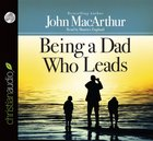 Being a Dad Who Leads (Unabridged, 4 Cds)