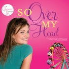 So Over My Head (#03 in The Charmed Life Series) eAudio