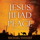 Jesus, Jihad and Peace: What Bible Prophecy Says About World Events Today