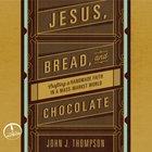 Jesus, Bread, and Chocolate eAudio