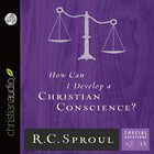 How Can I Develop a Christian Conscience? (#15 in Crucial Questions Series) eAudio