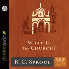 What is the Church? (#17 in Crucial Questions Series) eAudio