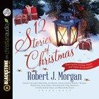 12 Stories of Christmas (Unabridged, 3 Cds)