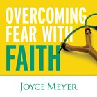 Overcoming Fear With Faith eAudio