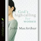 God's High Calling For Women (Unabridged, 2 Cds) CD