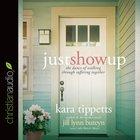 Just Show Up (Unabridged, 4 Cds) CD