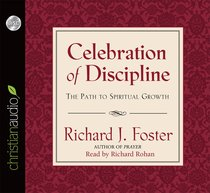 Celebration of Discipline: The Path to Spiritual Growth (Unabridged, 6 Cds)
