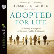 Adopted For Life: The Priority of Adoption For Christian Families & Churches (Unabridged, 6 Cds)