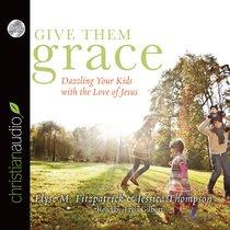 Give Them Grace (Unabridged, 5 Cds)