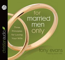 For Married Men Only: Three Principles For Loving Your Wife (Unabridged, 2 Cds)