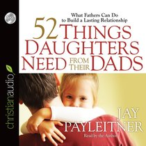 52 Things Daughters Need From Their Dads (Unabridged, 4 Cds)