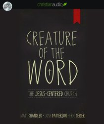 Creature of the Word: The Jesus-Centered Church (Unabridged, 6 Cds)