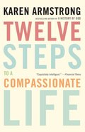 Twelve Steps to a Compassionate Life Paperback