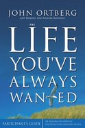 The Life You've Always Wanted (Participant's Guide With Dvd)