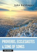 Proverbs, Ecclesiastes and Song of Songs For Everyone (Old Testament Guide For Everyone Series)