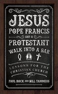Jesus, Pope Francis, and a Protestant Walk Into a Bar Paperback