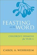 Feasting on the Word Children's Sermons For Year C Paperback