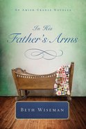 In His Father's Arms (An Amish Cradle Novella Series) eBook