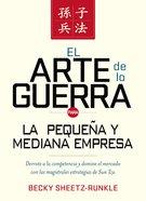 Arte De La Guerra Para La Pequea Y Mediana Empresa, El eBook