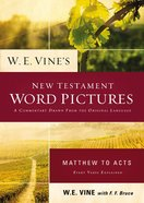 W. E. Vine's New Testament Word Pictures: Matthew to Acts eBook